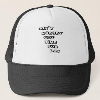 "AIN""TNOBODY GOT TIME FOR THAT TRUCKER HAT"