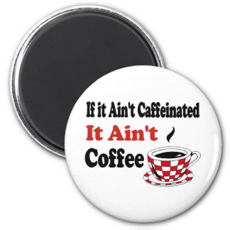 Ain't Coffee 2 Inch Round Magnet
