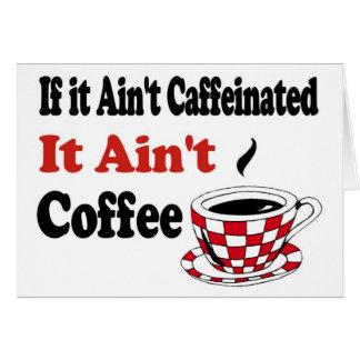 Ain't Coffee Greeting Card