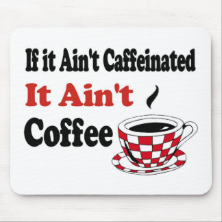 Ain't Coffee Mouse Pads