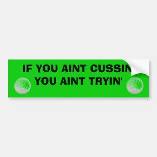 Aint Cussin' Aint Tryin' Golf Bumper Sticker