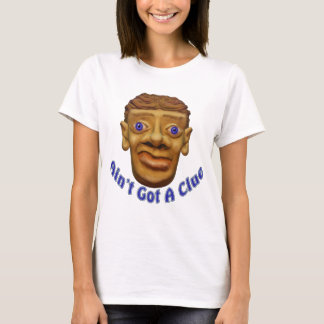 Ain't Got No Clue T-Shirt
