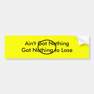 Ain't Got Nothing The MUSEUM Zazzle Gifts Car Bumper Sticker