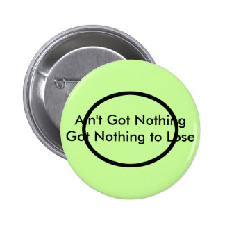 Ain't Got Nothing The MUSEUM Zazzle Gifts Button