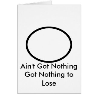 Ain't Got Nothing The MUSEUM Zazzle Gifts Greeting Card