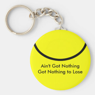 Ain't Got Nothing The MUSEUM Zazzle Gifts Key Chain