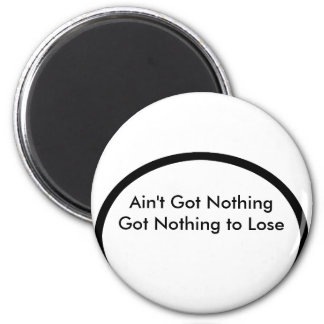 Ain't Got Nothing The MUSEUM Zazzle Gifts Fridge Magnets