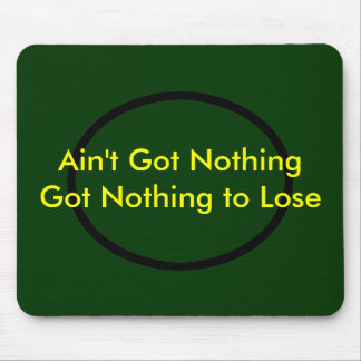 Ain't Got Nothing The MUSEUM Zazzle Gifts Mouse Pad