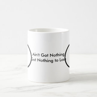 Ain't Got Nothing The MUSEUM Zazzle Gifts Classic White Coffee Mug