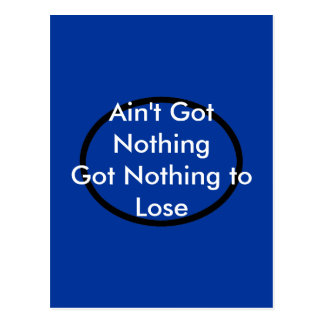 Ain't Got Nothing The MUSEUM Zazzle Gifts Postcard
