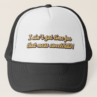 aint got time for your mess trucker hat