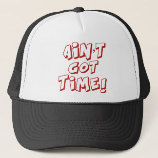 Ain't Got Time! Trucker Hat