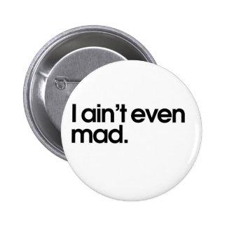 Aint I incluso enojado Pin Redondo De 2 Pulgadas