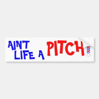 Ain't Life a Pitch! Car Bumper Sticker