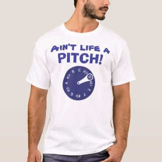 Ain't Life a Pitch! T-Shirt