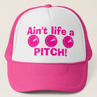 Ain't Life a Pitch! Trucker Hat