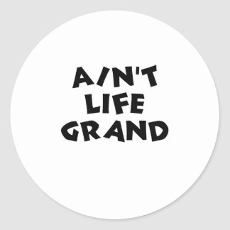 Ain't Life Grand Classic Round Sticker