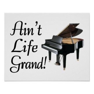 Ain't Life Grand Piano Poster