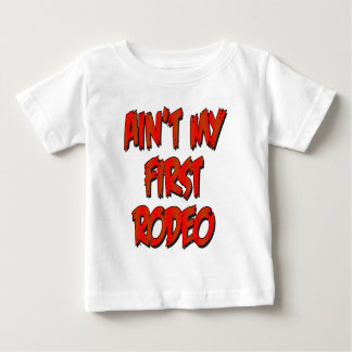 Aint My First Rodeo Baby T-Shirt