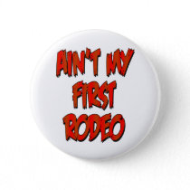 Aint My First Rodeo Pinback Button