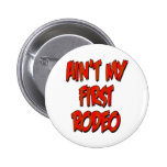 Aint My First Rodeo Pinback Buttons
