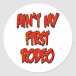 Aint My First Rodeo Round Stickers