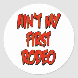Aint My First Rodeo Classic Round Sticker