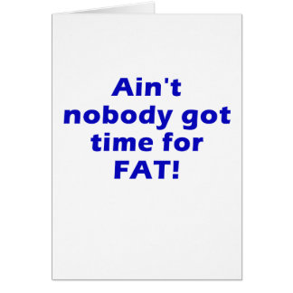 Aint nadie consiguió la hora para la grasa tarjeta