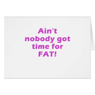 Aint nadie consiguió la hora para la grasa tarjetas
