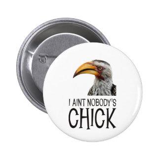 Aint nadie polluelo - divertido, pájaro feminista pin redondo de 2 pulgadas