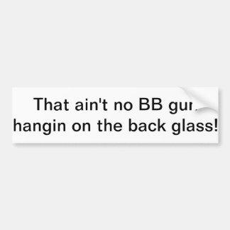 Aint no bb gun bumper sticker