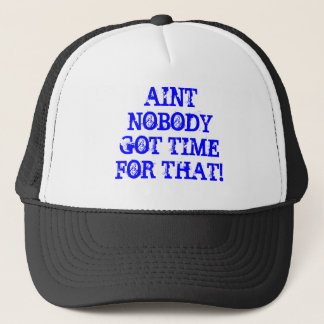 aint no body got time for that hat