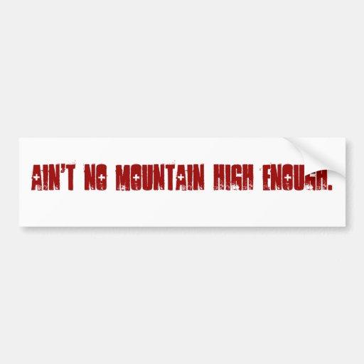Ain't no mountain high enough. car bumper sticker