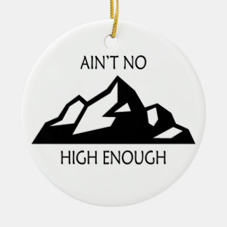 Ain't No Mountain High Enough Ceramic Ornament