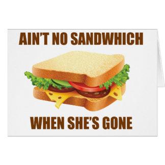 Ain't no sandwich when she's gone card