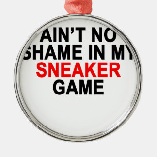 Aint No Shame in my Sneaker Game Graphic T-Shirts. Metal Ornament