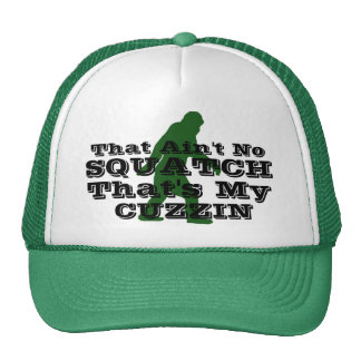 Ain't no squatch that's my cuzzin trucker hat