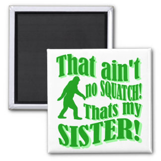 Ain't no squatch that's my sister 2 inch square magnet