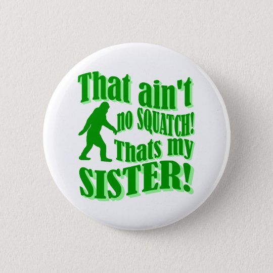 Ain't no squatch that's my sister button