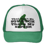 Ain't no squatch that's my sister mesh hats