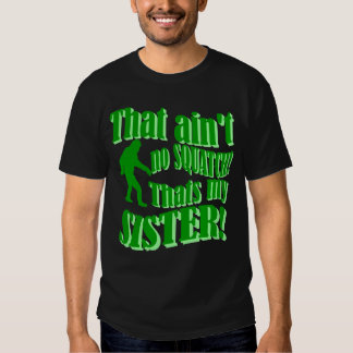 Ain't no squatch that's my sister T-Shirt