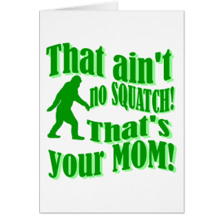 ain't no squatch, that's your mom! card