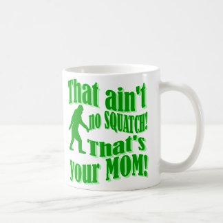 ain't no squatch, that's your mom! coffee mug