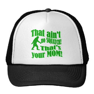 ain't no squatch, that's your mom! trucker hat