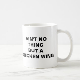 Ain't No Thing But A Chicken Wing Coffee Mug