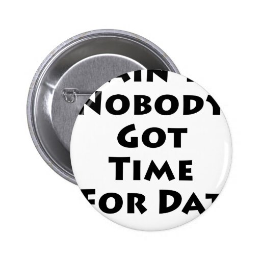 Ain't Nobody Got Time For Dat! 2 Inch Round Button