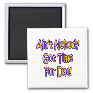 Ain't Nobody Got Time For Dat! 2 Inch Square Magnet