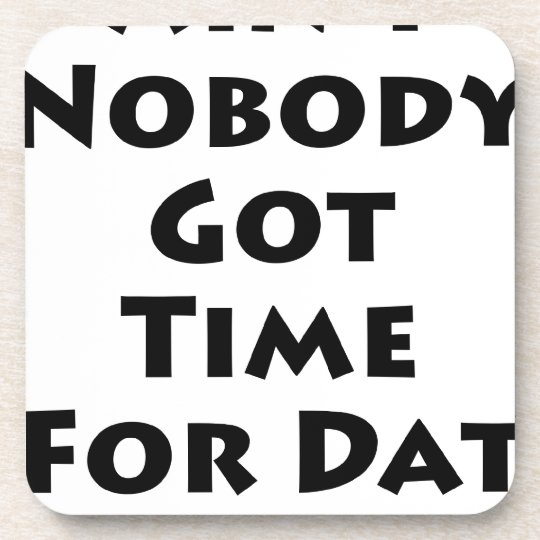 Ain't Nobody Got Time For Dat! Beverage Coaster