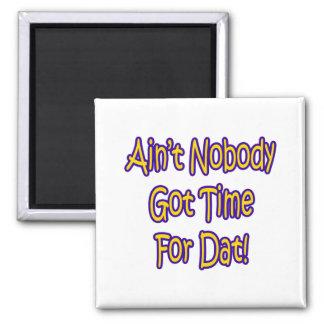 Ain't Nobody Got Time For Dat! Fridge Magnets