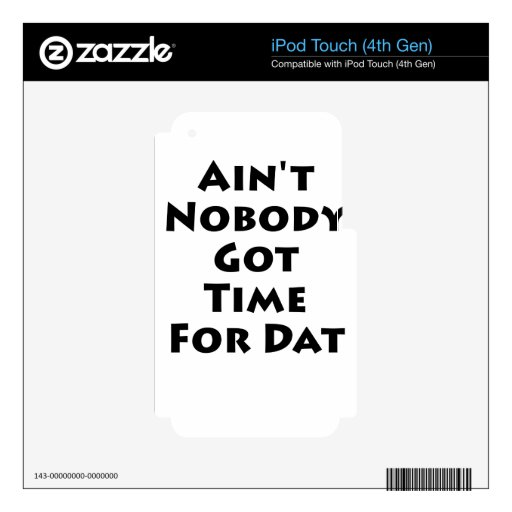 Ain't Nobody Got Time For Dat! Decal For iPod Touch 4G